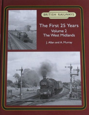 British Railways The First 25 Years, Volume 2 - The West Midlands, by J. Allan and A. Murray